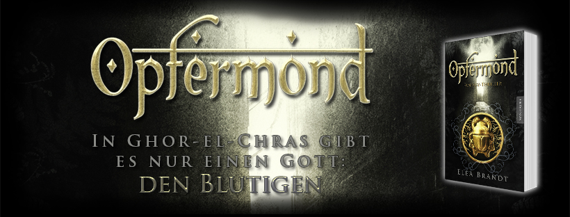 """Banner zu """"Opfermond"""" von Elea Brandt, Cover mit einem goldenen Skarabäus und Schriftzug """"In Ghor-el-Chras gibt es nur einen Gott: den Blutigen"""""""