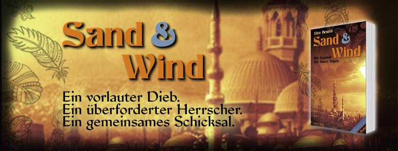 Cover für des Romans Sand & Wind, Text: Ein vorlauter Dieb. Ein überforderter Herrscher. Ein gemeinsames Schicksal.
